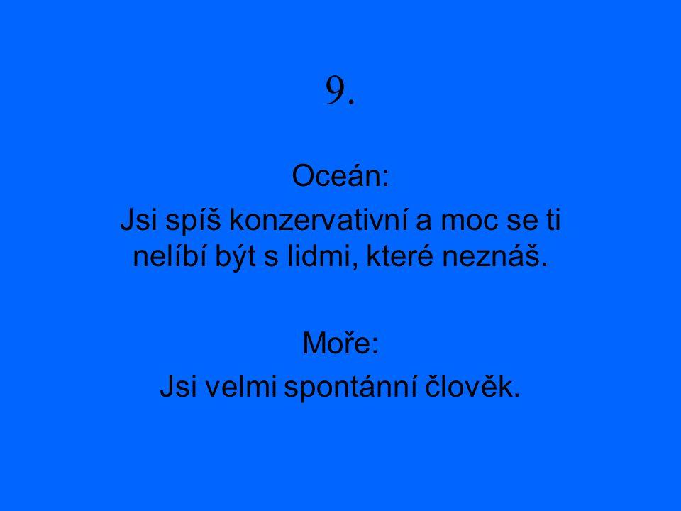 9. Oceán: Jsi spíš konzervativní a moc se ti nelíbí být s lidmi, které neznáš.