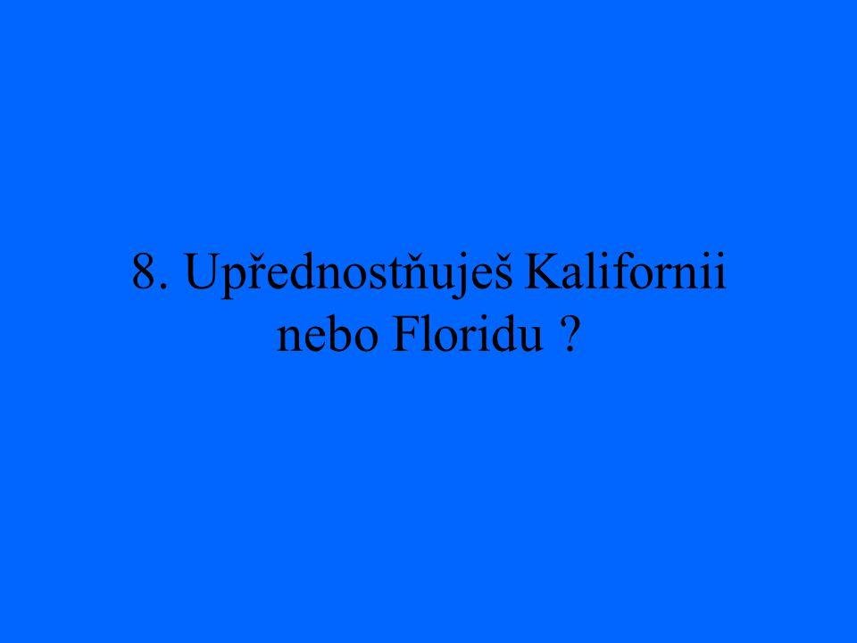 8. Upřednostňuješ Kalifornii nebo Floridu