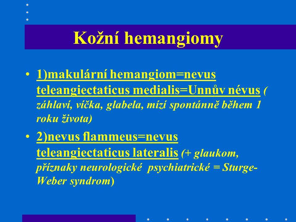Kožní hemangiomy 1)makulární hemangiom=nevus teleangiectaticus medialis=Unnův névus ( záhlaví, víčka, glabela, mízí spontánně během 1 roku života)