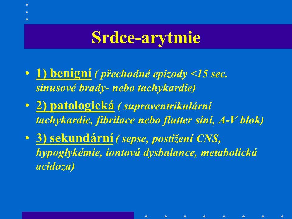 Srdce-arytmie 1) benigní ( přechodné epizody <15 sec. sinusové brady- nebo tachykardie)