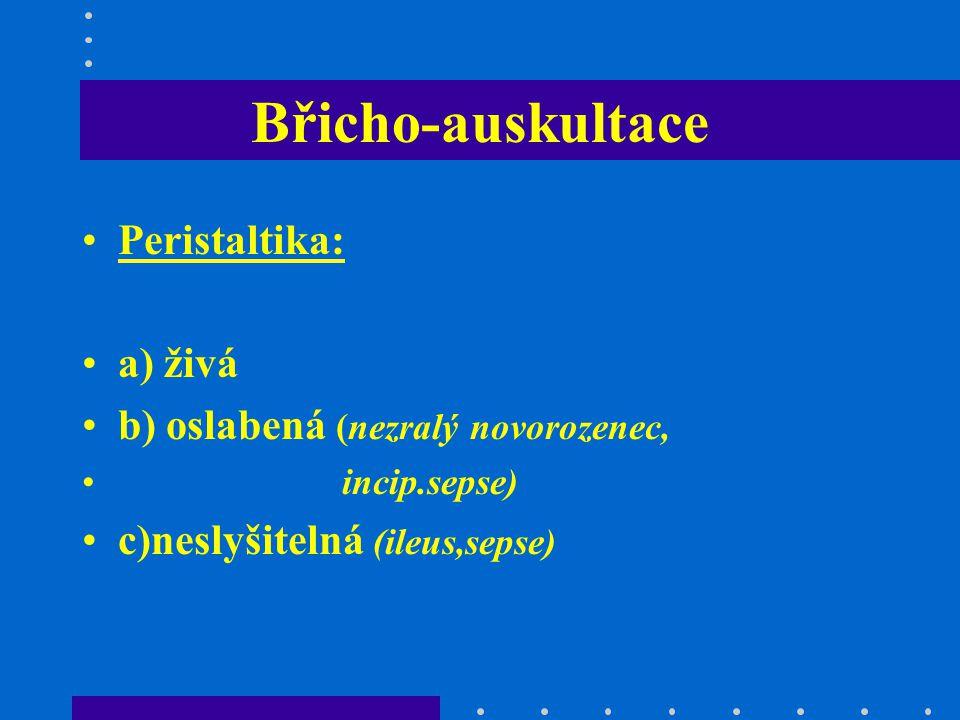 Břicho-auskultace Peristaltika: a) živá
