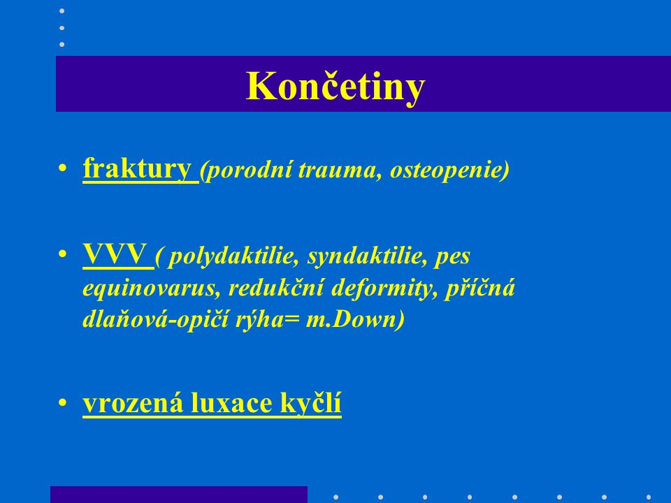 Končetiny fraktury (porodní trauma, osteopenie)