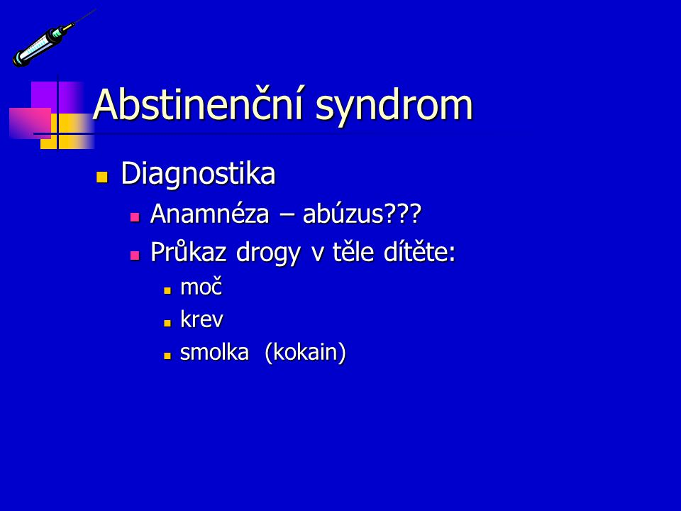 Abstinenční syndrom Diagnostika Anamnéza – abúzus