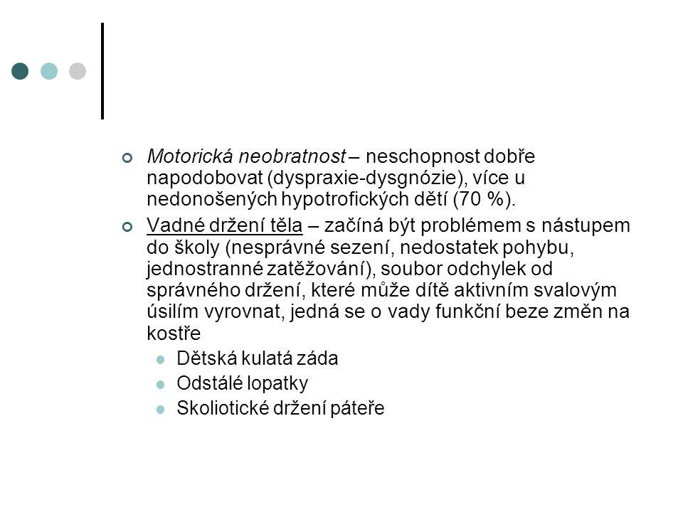Motorická neobratnost – neschopnost dobře napodobovat (dyspraxie-dysgnózie), více u nedonošených hypotrofických dětí (70 %).