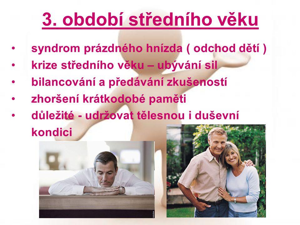 3. období středního věku syndrom prázdného hnízda ( odchod dětí )