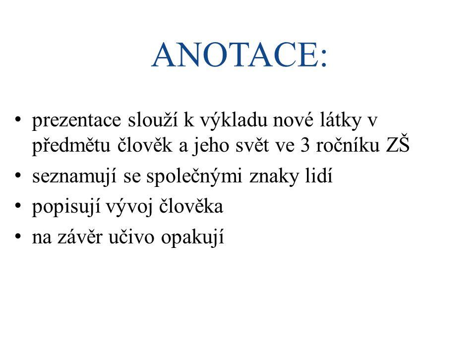 ANOTACE: prezentace slouží k výkladu nové látky v předmětu člověk a jeho svět ve 3 ročníku ZŠ. seznamují se společnými znaky lidí.