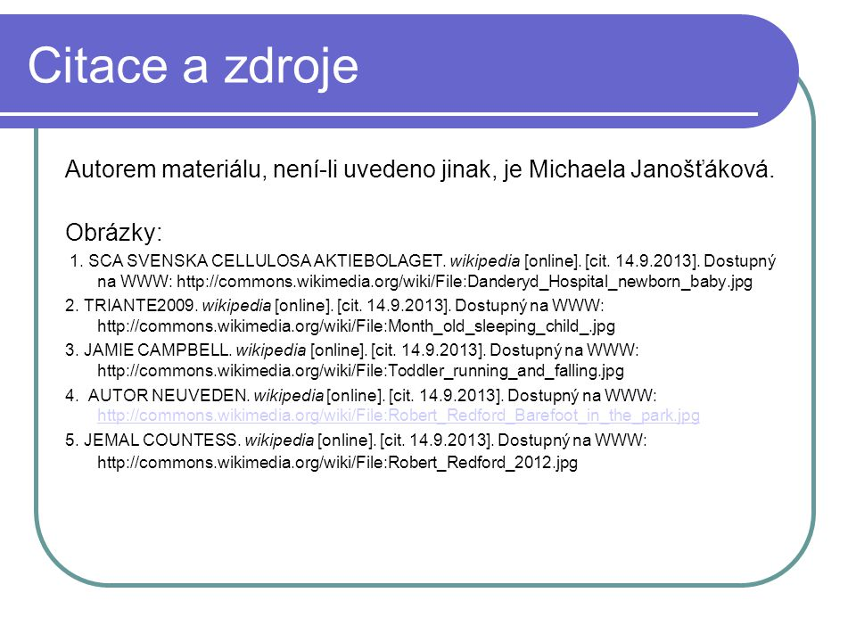 Citace a zdroje Autorem materiálu, není-li uvedeno jinak, je Michaela Janošťáková. Obrázky: