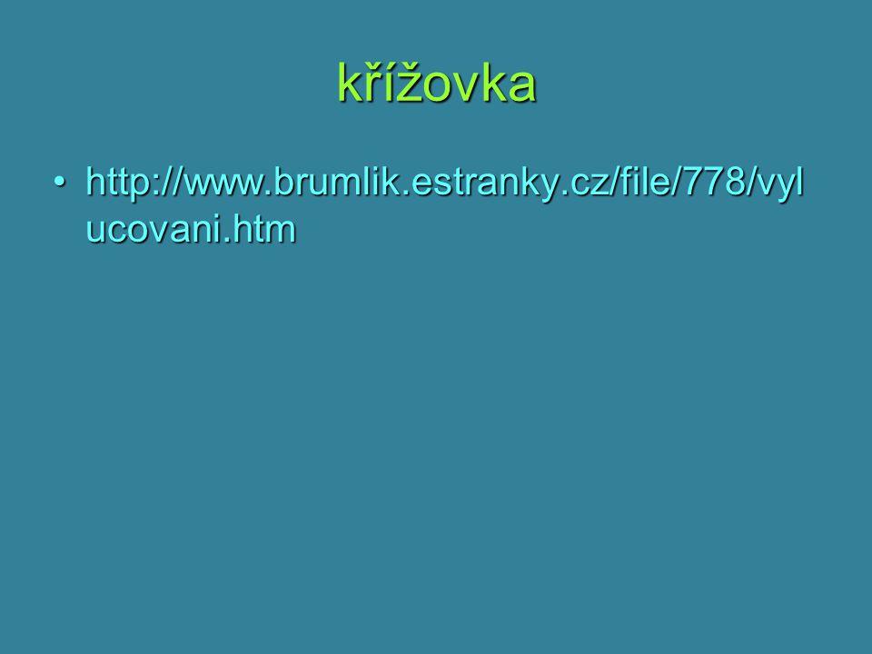 křížovka http://www.brumlik.estranky.cz/file/778/vylucovani.htm
