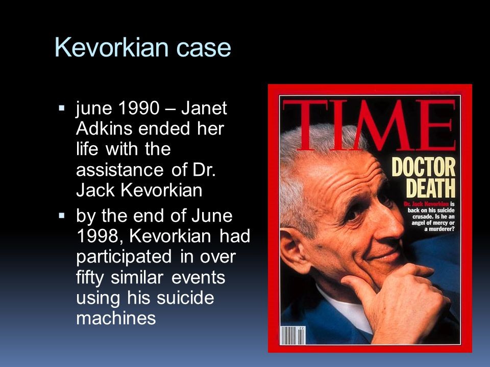 Kevorkian case june 1990 – Janet Adkins ended her life with the assistance of Dr. Jack Kevorkian.