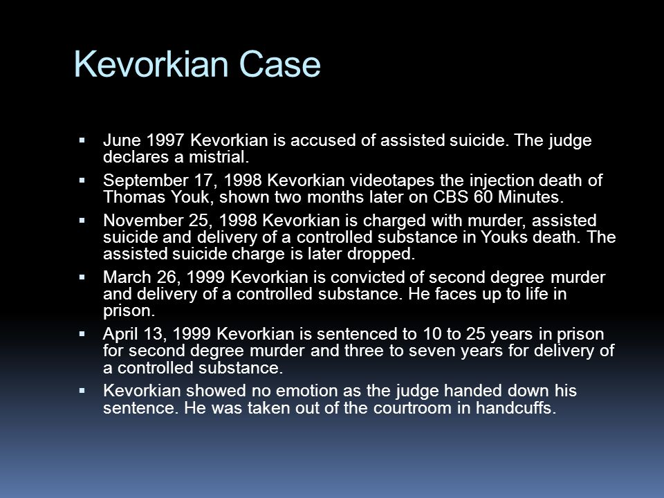 Kevorkian Case June 1997 Kevorkian is accused of assisted suicide. The judge declares a mistrial.