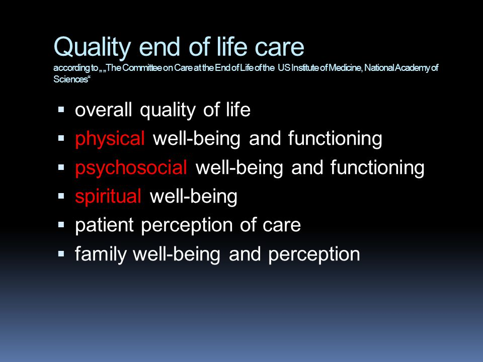 "Quality end of life care according to "" ""The Committee on Care at the End of Life of the US Institute of Medicine, National Academy of Sciences"