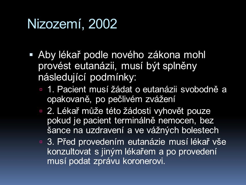 Nizozemí, 2002 Aby lékař podle nového zákona mohl provést eutanázii, musí být splněny následující podmínky: