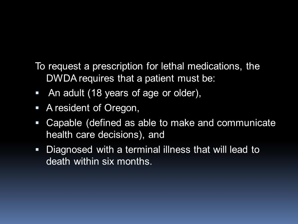 To request a prescription for lethal medications, the DWDA requires that a patient must be: