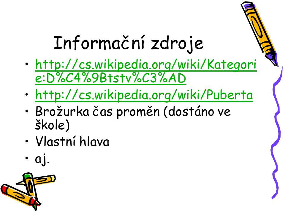 Informační zdroje http://cs.wikipedia.org/wiki/Kategorie:D%C4%9Btstv%C3%AD. http://cs.wikipedia.org/wiki/Puberta.