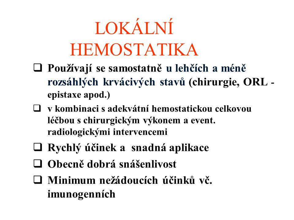 LOKÁLNÍ HEMOSTATIKA Používají se samostatně u lehčích a méně rozsáhlých krvácivých stavů (chirurgie, ORL - epistaxe apod.)