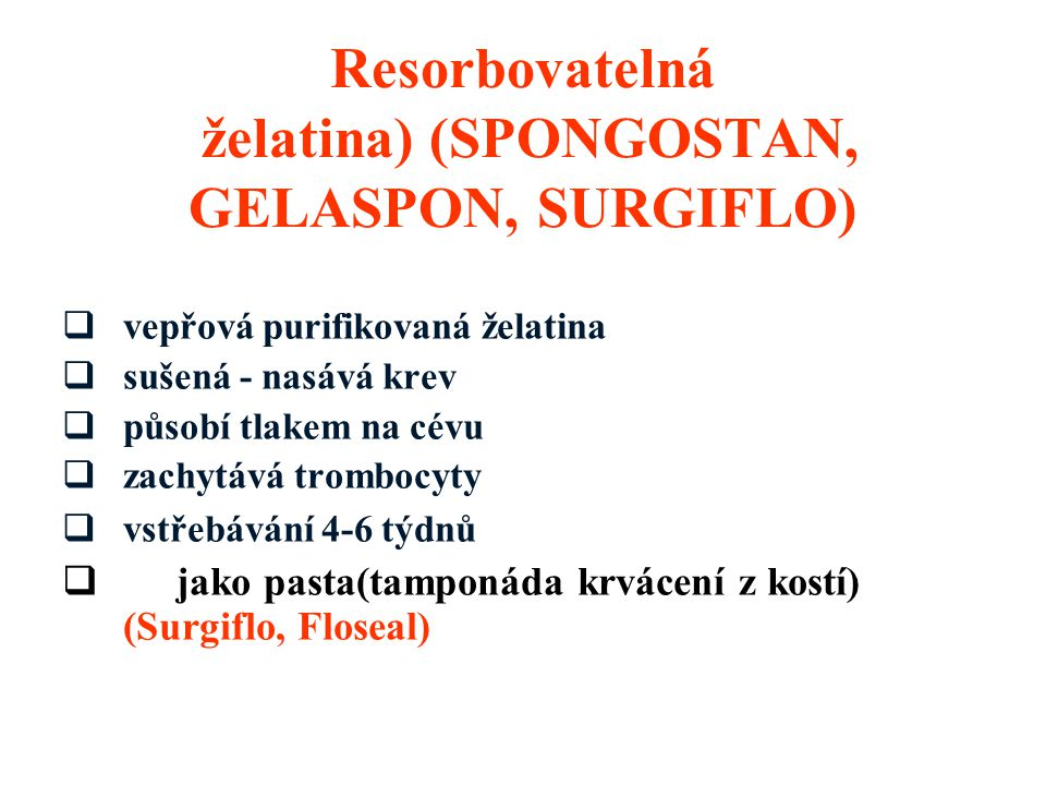 Resorbovatelná želatina) (SPONGOSTAN, GELASPON, SURGIFLO)