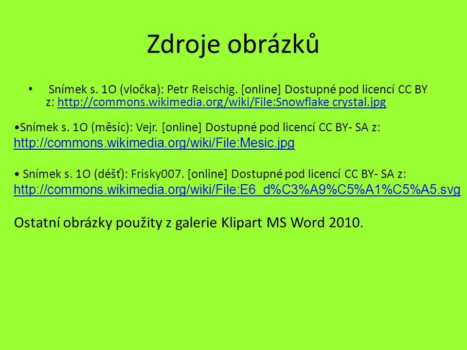 Zdroje obrázků Ostatní obrázky použity z galerie Klipart MS Word 2010.