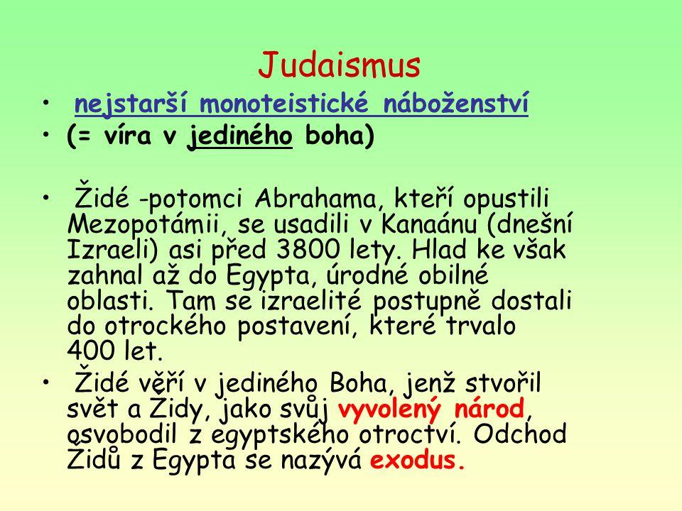 Judaismus nejstarší monoteistické náboženství (= víra v jediného boha)