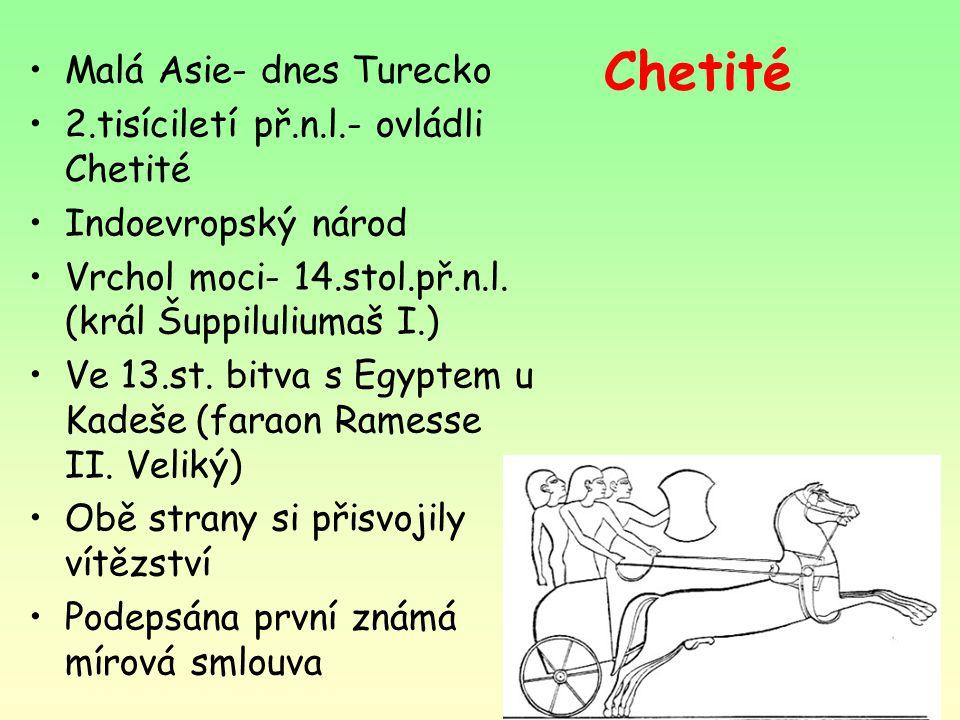 Chetité Malá Asie- dnes Turecko 2.tisíciletí př.n.l.- ovládli Chetité