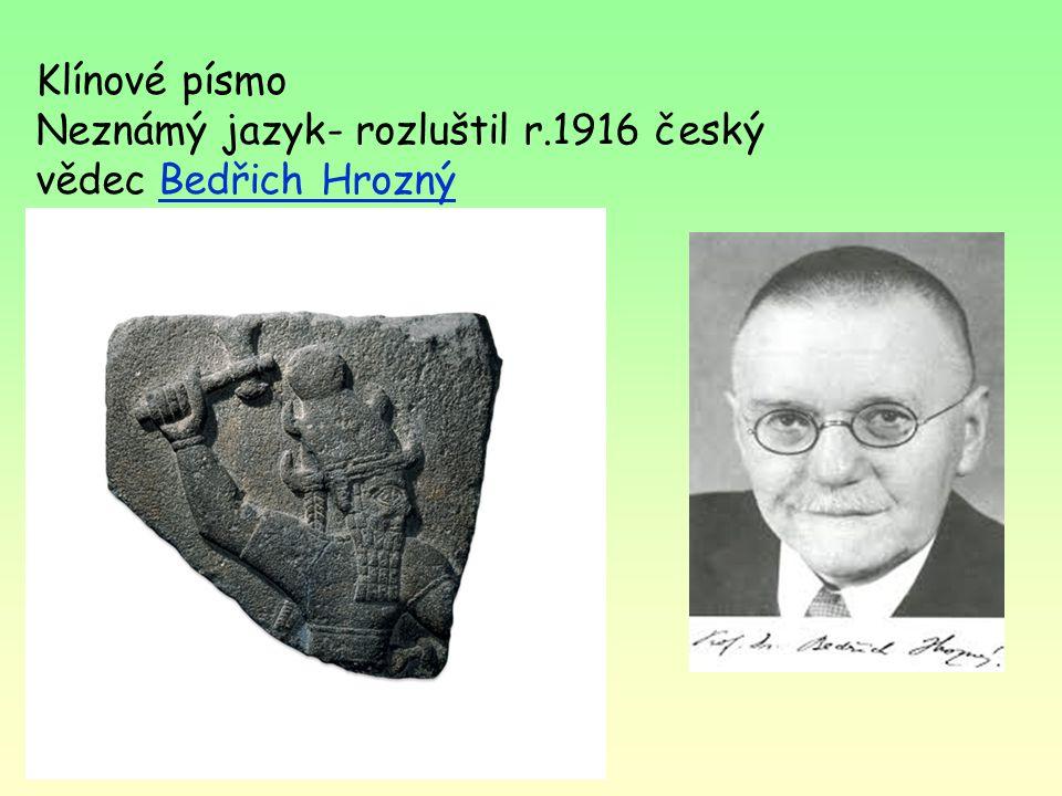 Klínové písmo Neznámý jazyk- rozluštil r.1916 český vědec Bedřich Hrozný
