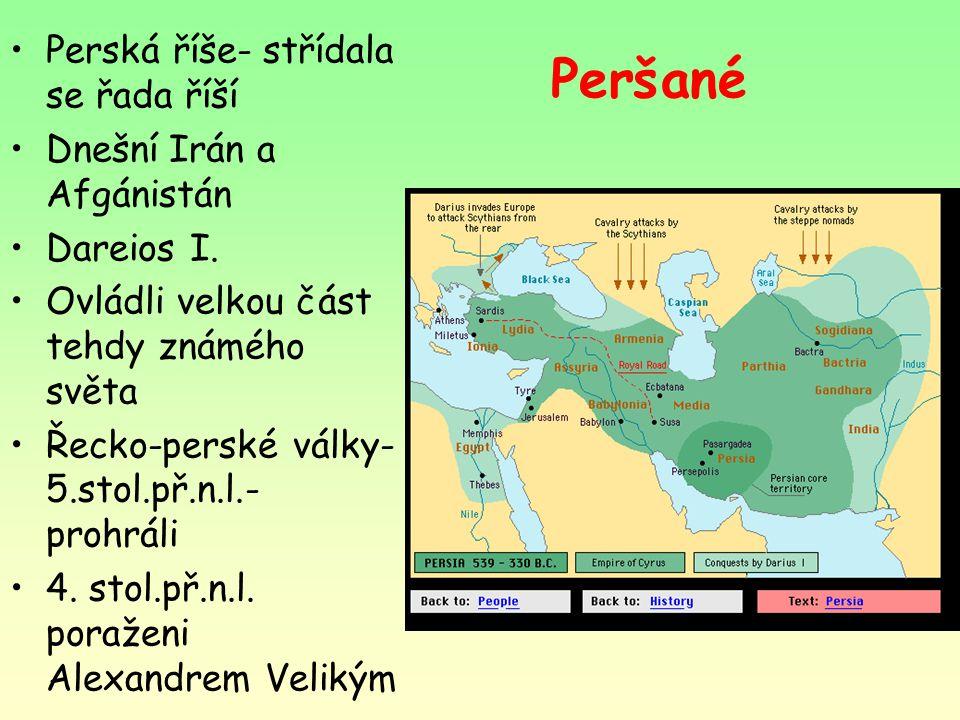 Peršané Perská říše- střídala se řada říší Dnešní Irán a Afgánistán