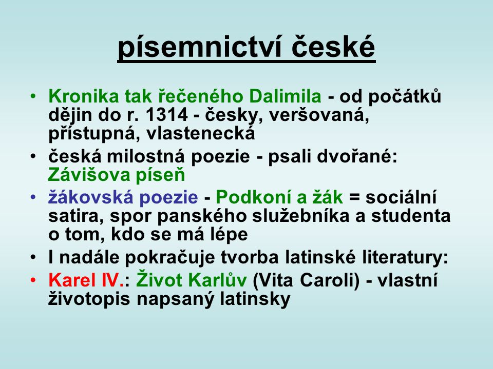 písemnictví české Kronika tak řečeného Dalimila - od počátků dějin do r. 1314 - česky, veršovaná, přístupná, vlastenecká.