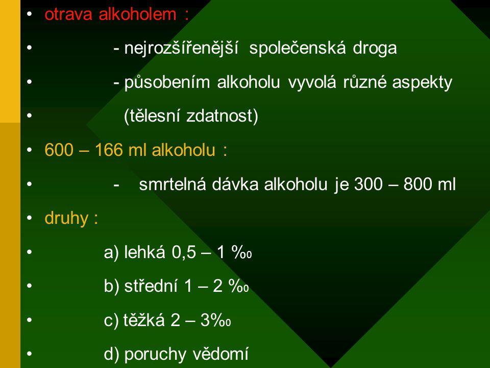 otrava alkoholem : - nejrozšířenější společenská droga. - působením alkoholu vyvolá různé aspekty.