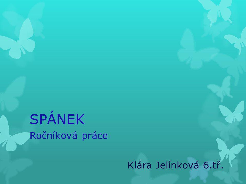 SPÁNEK Ročníková práce Klára Jelínková 6.tř.