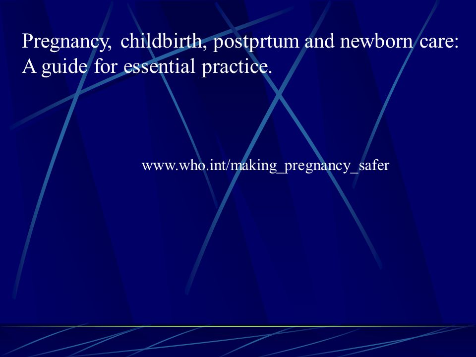 Pregnancy, childbirth, postprtum and newborn care: