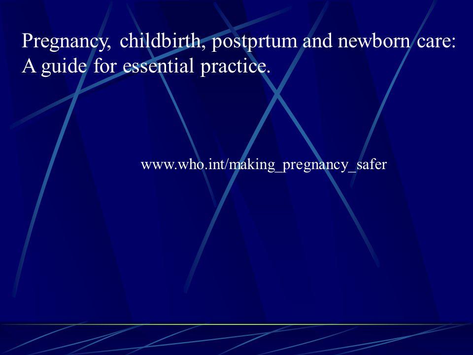 Pregnancy, childbirth, postprtum and newborn care: