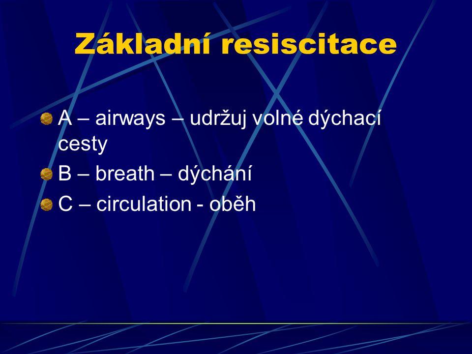 Základní resiscitace A – airways – udržuj volné dýchací cesty
