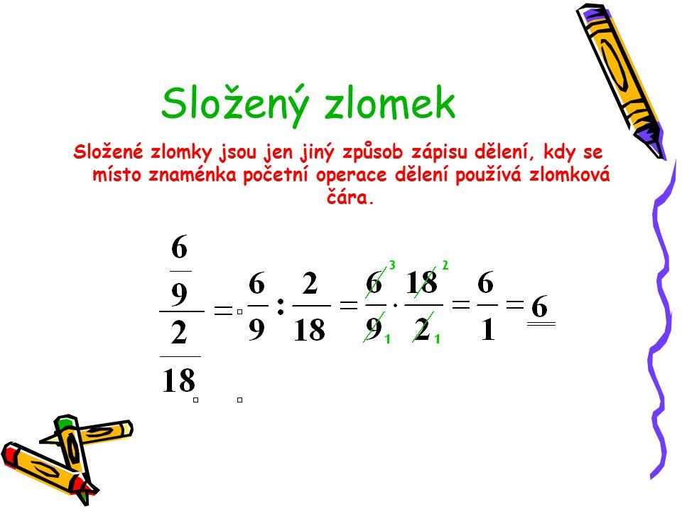 Složený zlomek Složené zlomky jsou jen jiný způsob zápisu dělení, kdy se místo znaménka početní operace dělení používá zlomková čára.