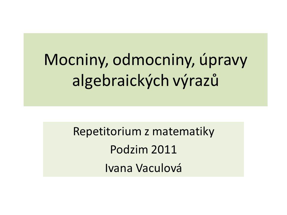 Mocniny, odmocniny, úpravy algebraických výrazů
