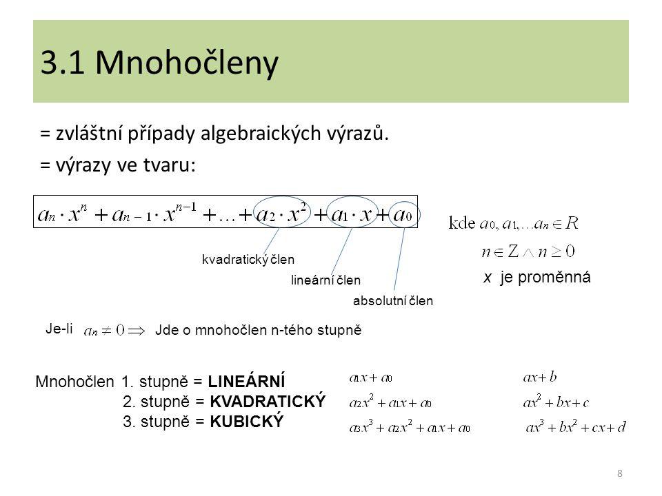 3.1 Mnohočleny = zvláštní případy algebraických výrazů. = výrazy ve tvaru: kvadratický člen. x je proměnná.