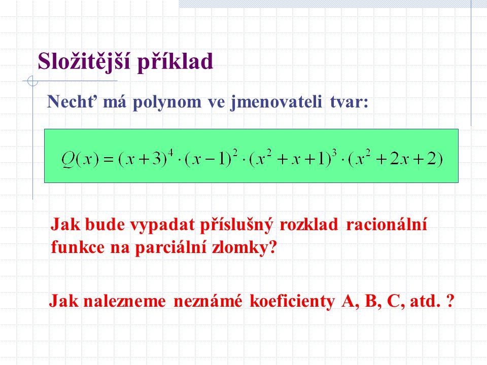 Složitější příklad Nechť má polynom ve jmenovateli tvar: