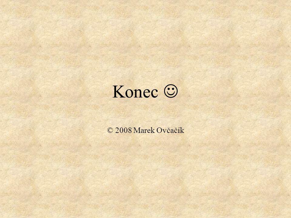 Konec  © 2008 Marek Ovčačík