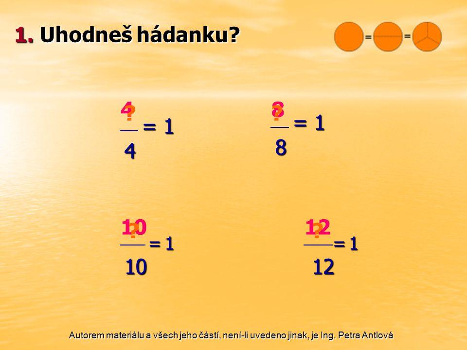 1. Uhodneš hádanku = 1. 8. 4. = 1. 4. 8. 10. = 1. 10. 12. = 1. 12.