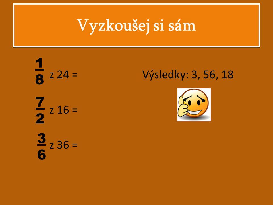 Vyzkoušej si sám z 24 = z 16 = z 36 = Výsledky: 3, 56, 18 1 8 7 2 3 6