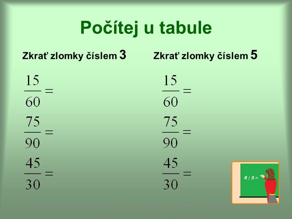 Počítej u tabule Zkrať zlomky číslem 3 Zkrať zlomky číslem 5