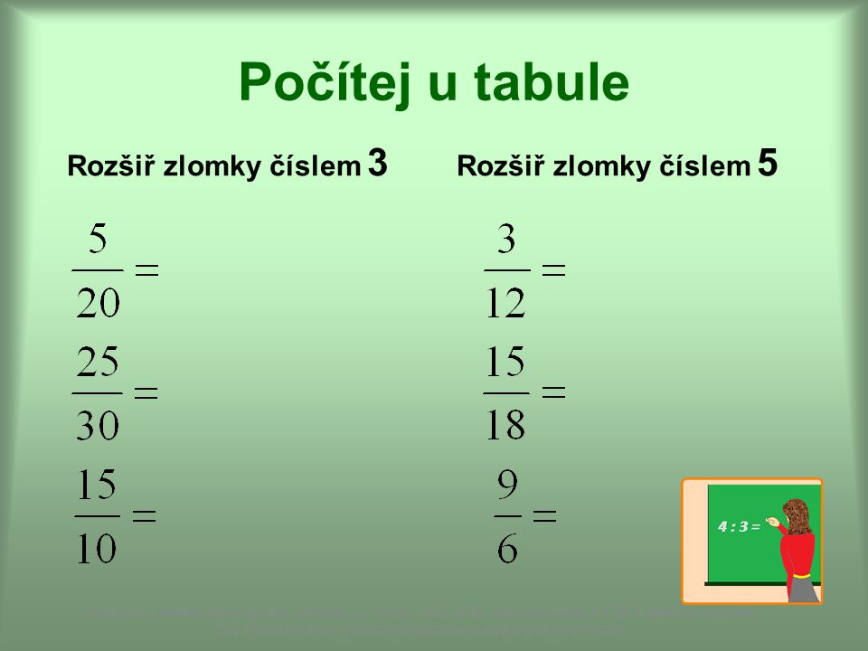 Počítej u tabule Rozšiř zlomky číslem 3 Rozšiř zlomky číslem 5