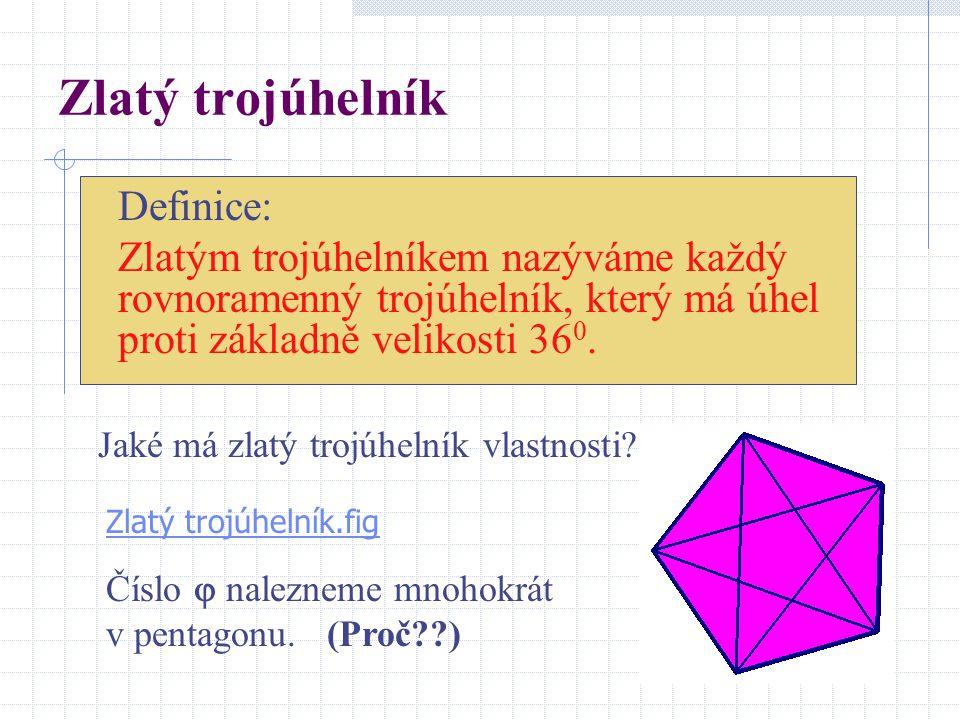 Zlatý trojúhelník Definice: Zlatým trojúhelníkem nazýváme každý rovnoramenný trojúhelník, který má úhel proti základně velikosti 360.