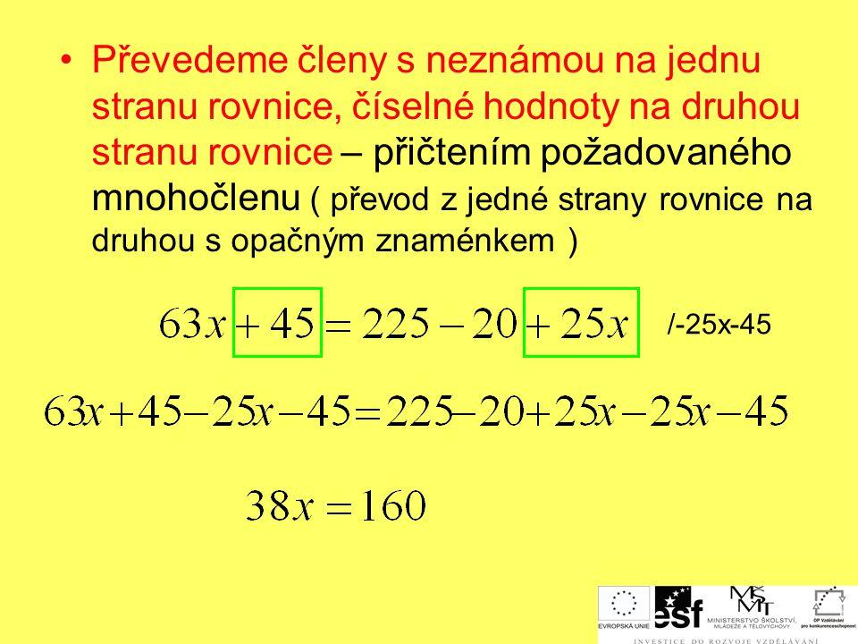 Převedeme členy s neznámou na jednu stranu rovnice, číselné hodnoty na druhou stranu rovnice – přičtením požadovaného mnohočlenu ( převod z jedné strany rovnice na druhou s opačným znaménkem )