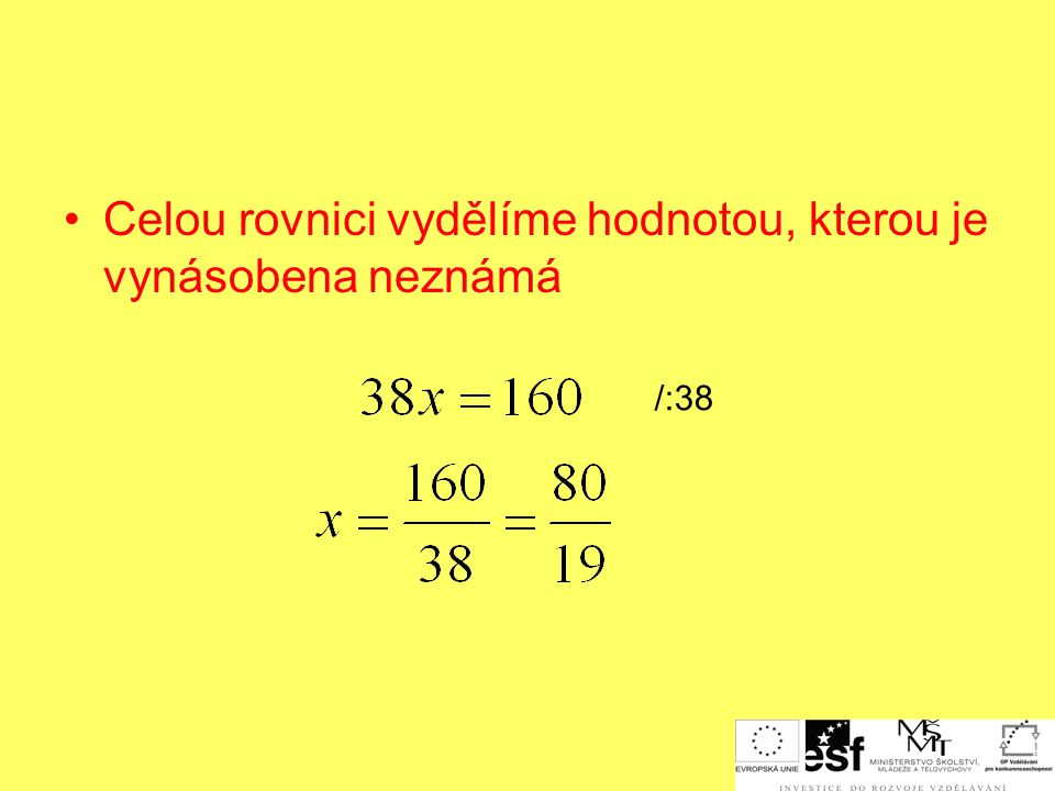 Celou rovnici vydělíme hodnotou, kterou je vynásobena neznámá