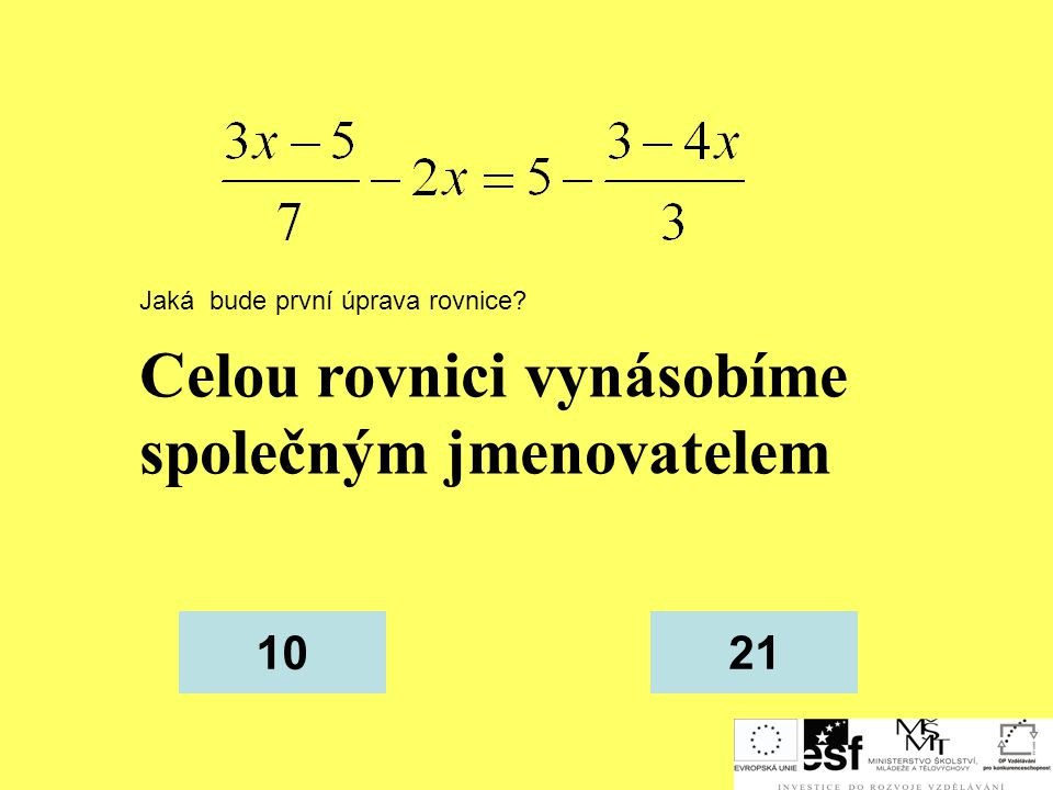 Celou rovnici vynásobíme společným jmenovatelem