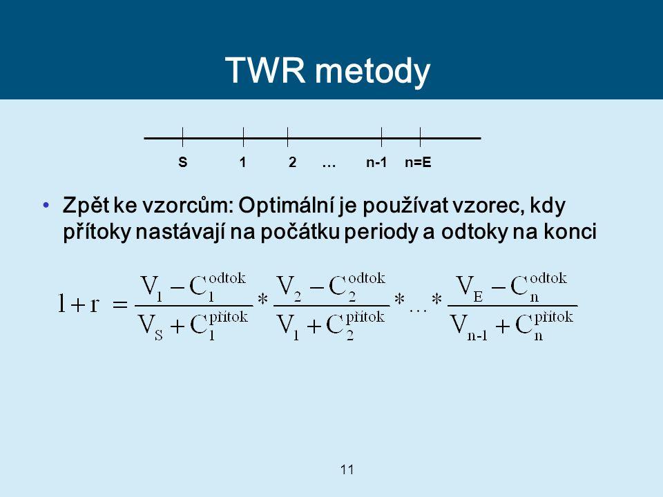 TWR metody Zpět ke vzorcům: Optimální je používat vzorec, kdy přítoky nastávají na počátku periody a odtoky na konci.