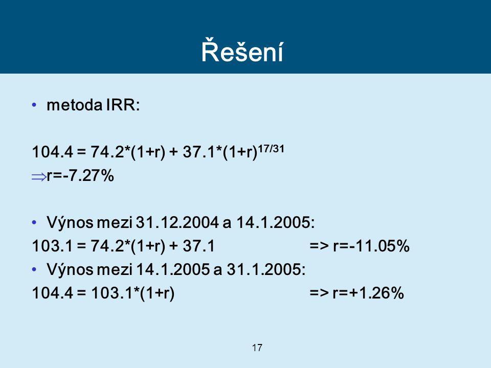 Řešení metoda IRR: 104.4 = 74.2*(1+r) + 37.1*(1+r)17/31 r=-7.27%