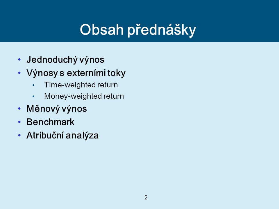 Obsah přednášky Jednoduchý výnos Výnosy s externími toky Měnový výnos