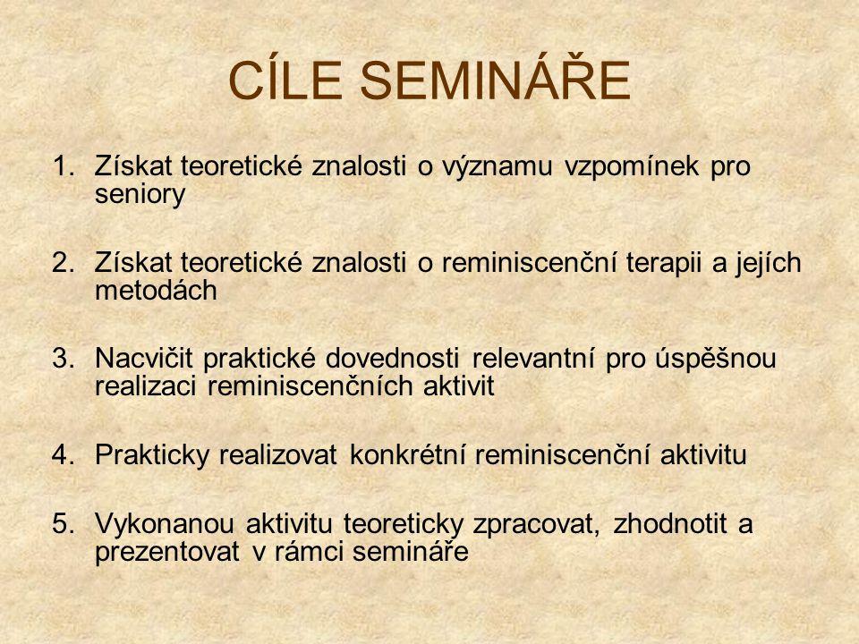 CÍLE SEMINÁŘE Získat teoretické znalosti o významu vzpomínek pro seniory. Získat teoretické znalosti o reminiscenční terapii a jejích metodách.