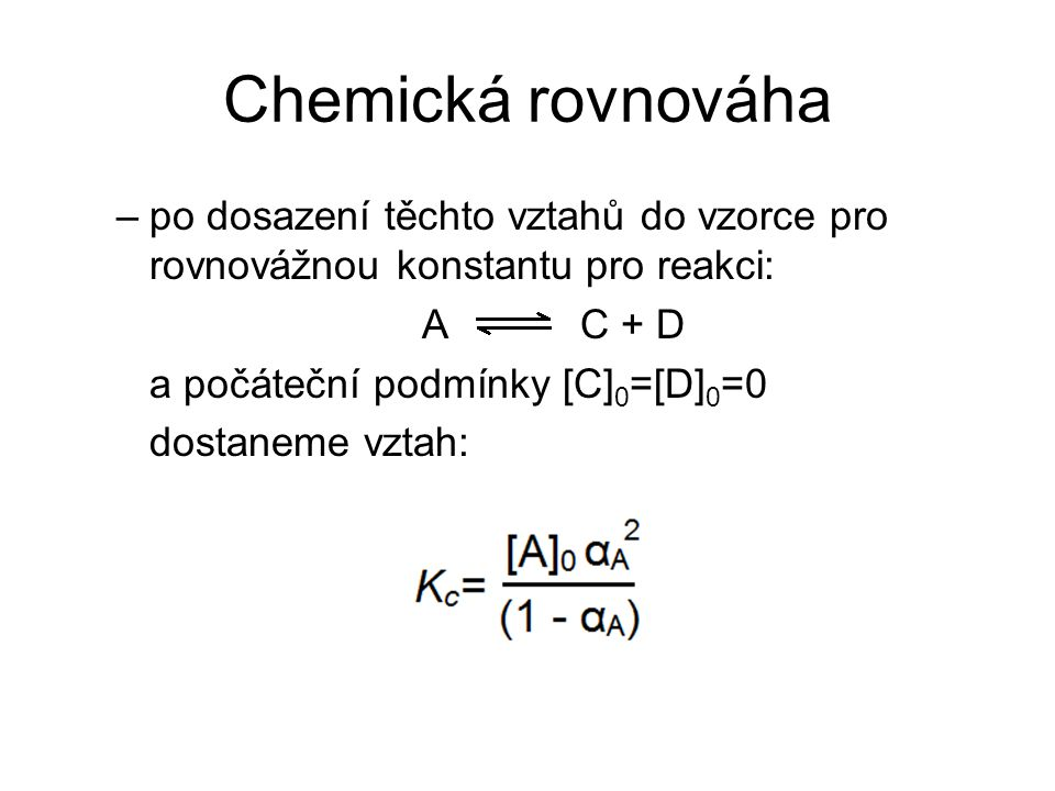 Chemická rovnováha po dosazení těchto vztahů do vzorce pro rovnovážnou konstantu pro reakci: A C + D.