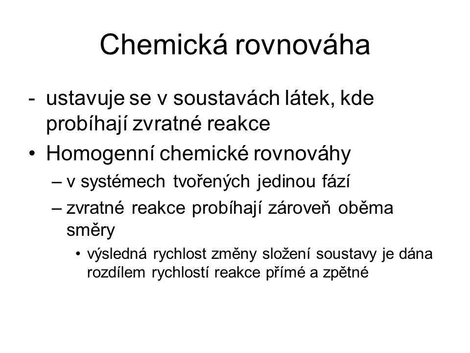 Chemická rovnováha - ustavuje se v soustavách látek, kde probíhají zvratné reakce. Homogenní chemické rovnováhy.